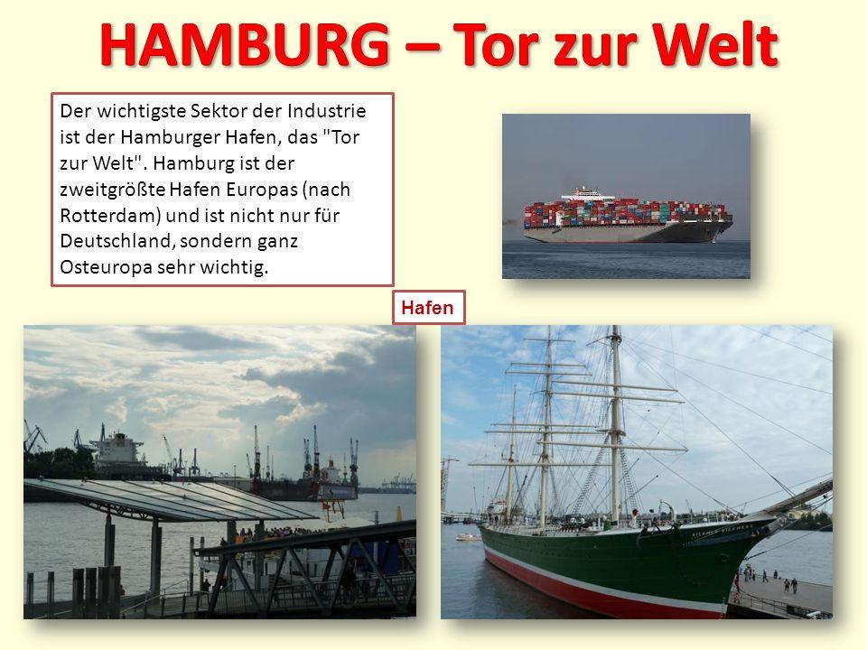 Der wichtigste Sektor der Industrie ist der Hamburger Hafen, das Tor zur Welt .