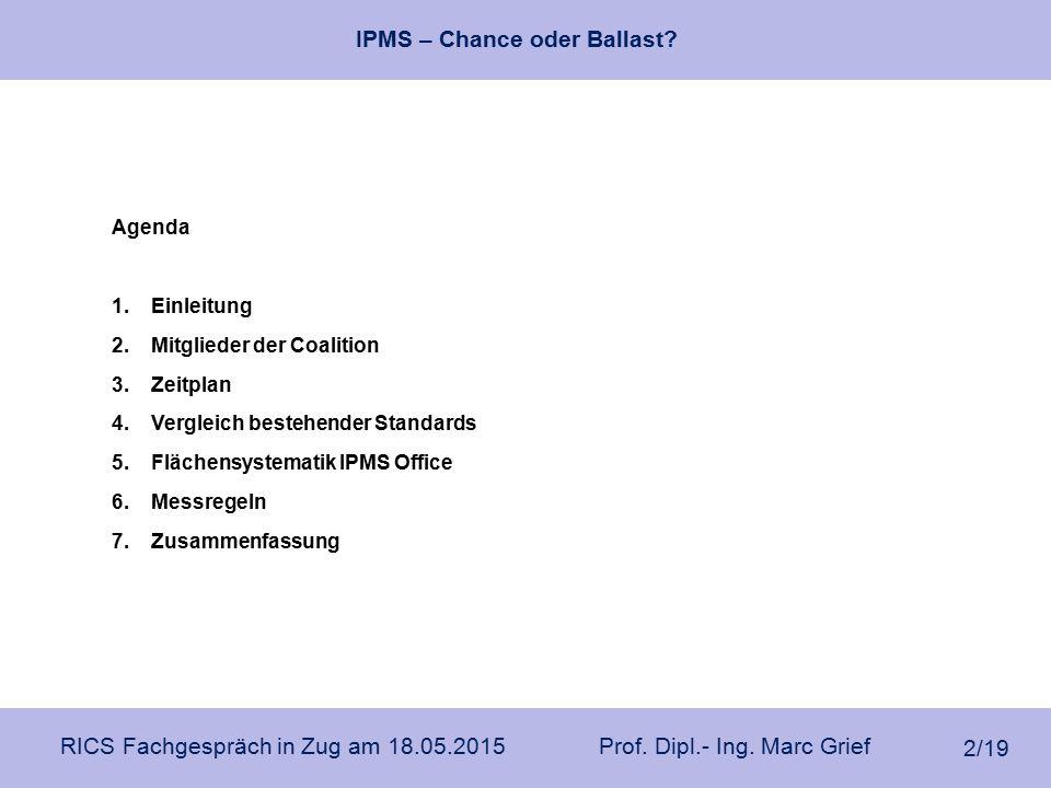 IPMS – Chance oder Ballast? RICS Fachgespräch in Zug am 18.05.2015 Prof. Dipl.- Ing. Marc Grief 2/19 Agenda 1.Einleitung 2. Mitglieder der Coalition 3
