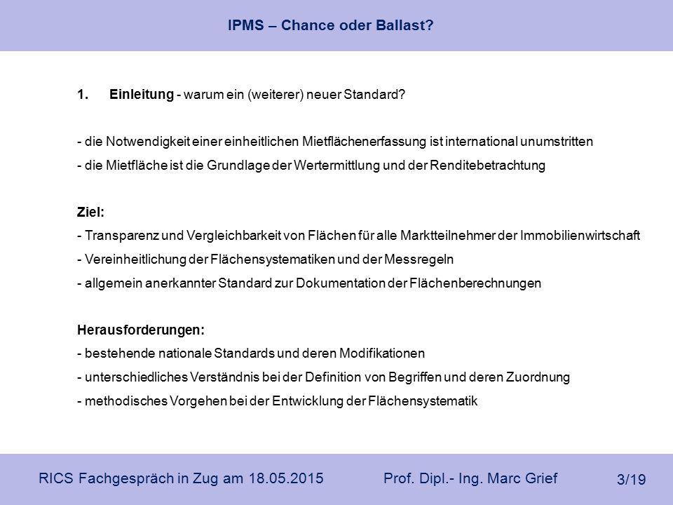 IPMS – Chance oder Ballast? RICS Fachgespräch in Zug am 18.05.2015 Prof. Dipl.- Ing. Marc Grief 3/19 1.Einleitung - warum ein (weiterer) neuer Standar