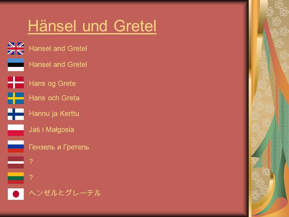 Hänsel und Gretel Hansel and Gretel Hans og Grete Hans och Greta Hannu ja Kerttu Jaś i Małgosia Гензель и Гретель .