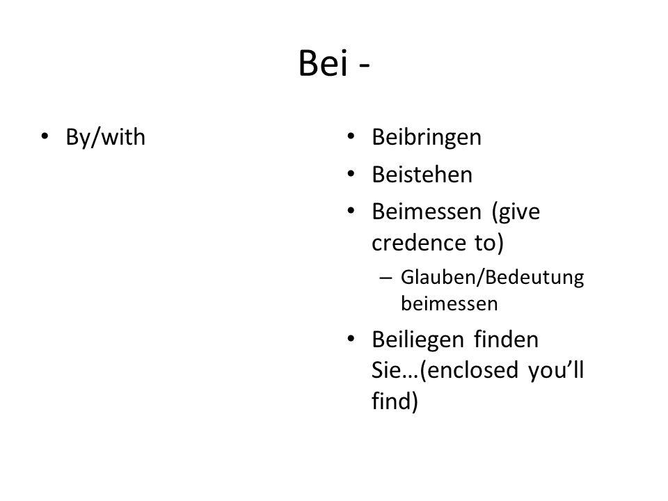 Bei - By/with Beibringen Beistehen Beimessen (give credence to) – Glauben/Bedeutung beimessen Beiliegen finden Sie…(enclosed you'll find)