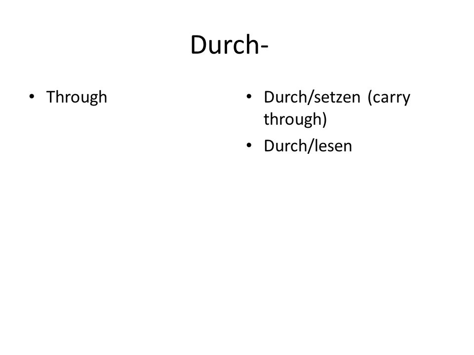 Durch- Through Durch/setzen (carry through) Durch/lesen