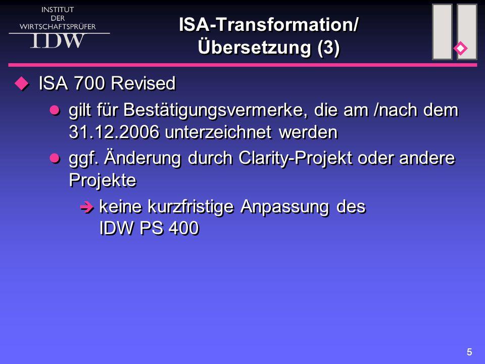 5 ISA-Transformation/ Übersetzung (3)  ISA 700 Revised gilt für Bestätigungsvermerke, die am /nach dem 31.12.2006 unterzeichnet werden ggf.