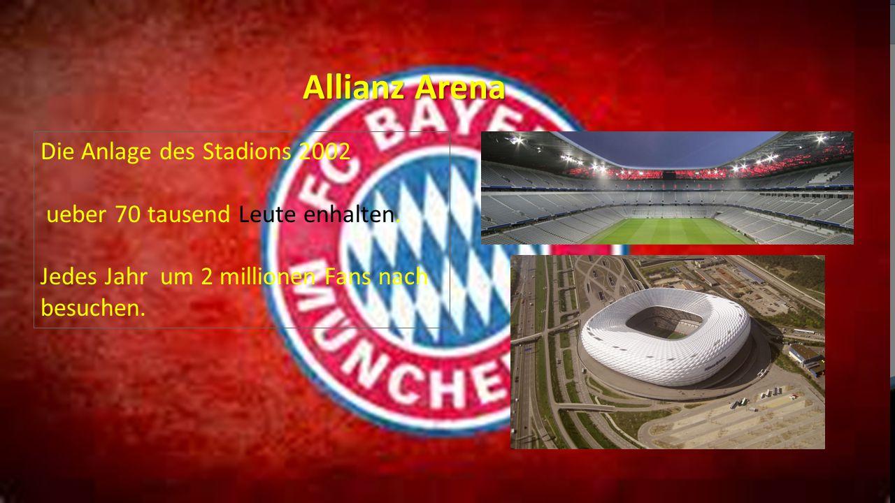 Allianz Arena Die Anlage des Stadions 2002 ueber 70 tausend Leute enhalten. Jedes Jahr um 2 millionen Fans nach besuchen.
