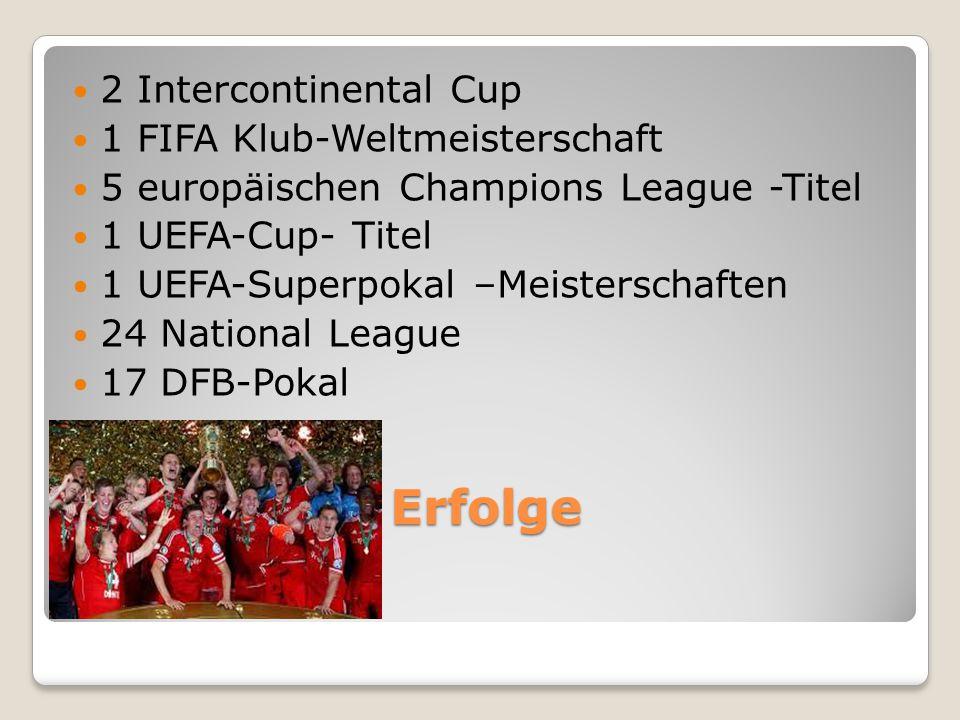Erfolge 2 Intercontinental Cup 1 FIFA Klub-Weltmeisterschaft 5 europäischen Champions League -Titel 1 UEFA-Cup- Titel 1 UEFA-Superpokal –Meisterschaften 24 National League 17 DFB-Pokal