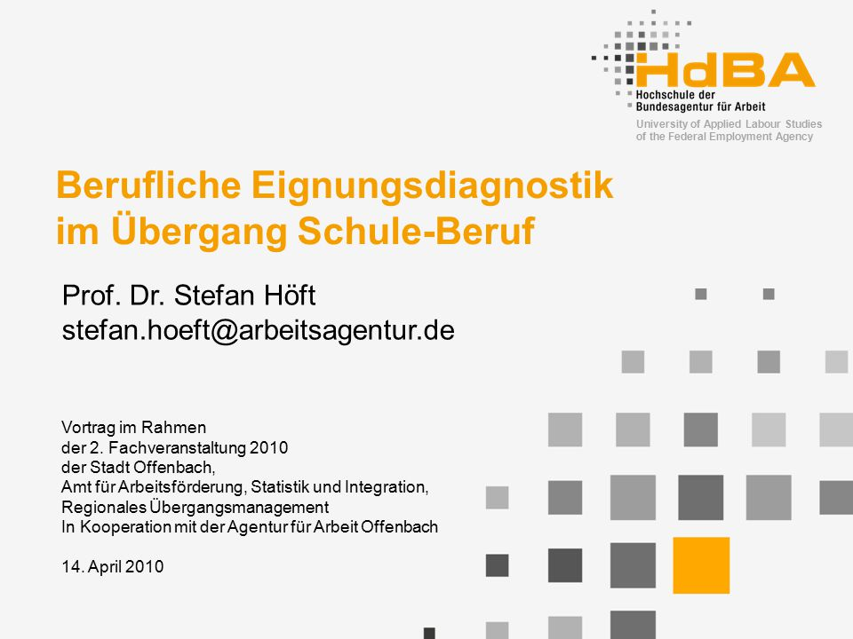 University of Applied Labour Studies of the Federal Employment Agency Berufliche Eignungsdiagnostik im Übergang Schule-Beruf Prof.