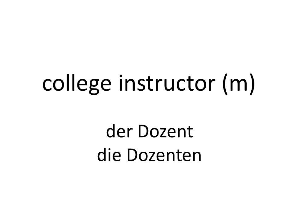 college instructor (m) der Dozent die Dozenten