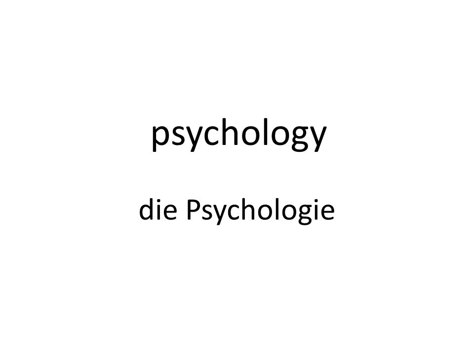 psychology die Psychologie