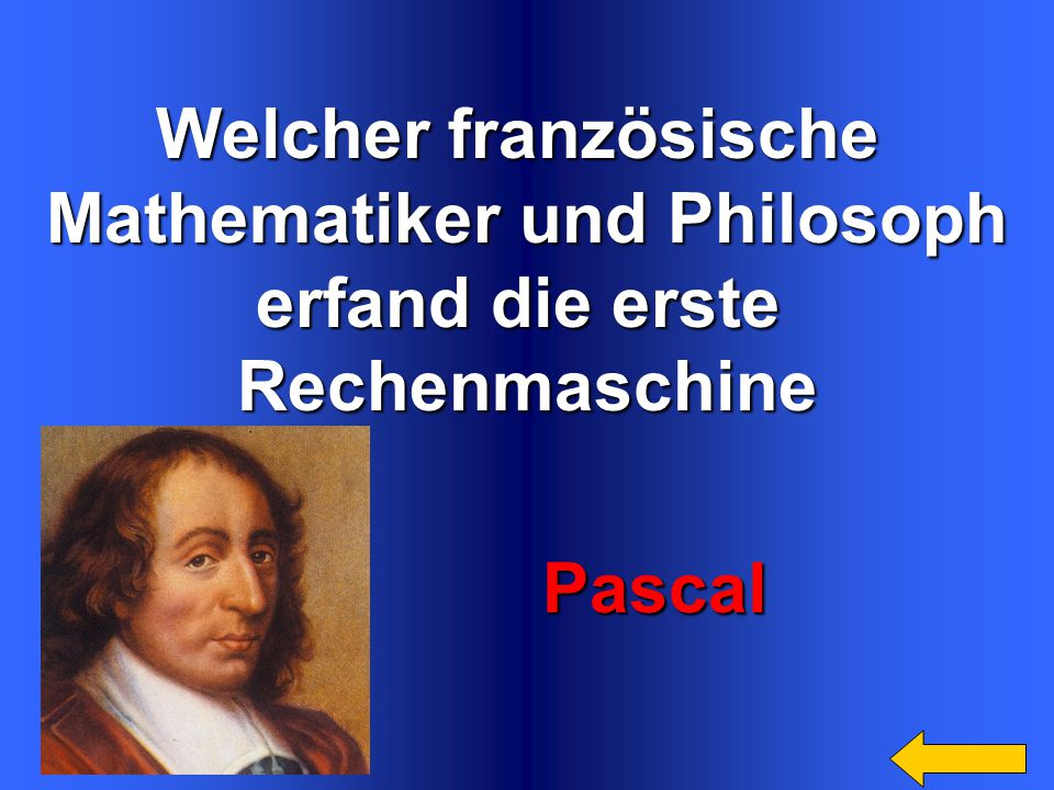 Welcher französische Mathematiker und Philosoph erfand die erste Rechenmaschine Pascal Pascal