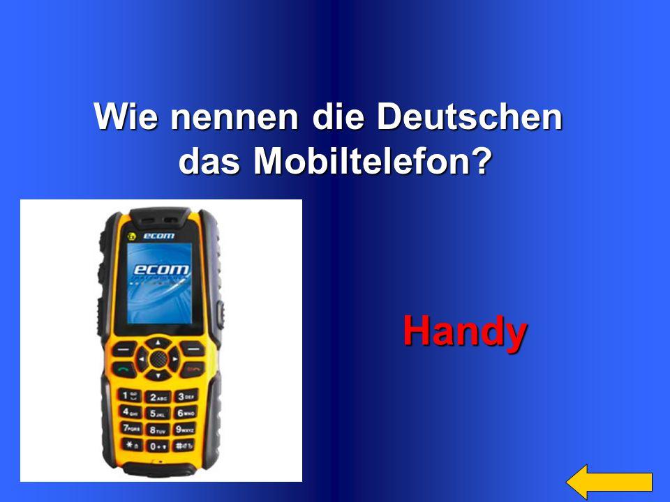 Wie nennen die Deutschen das Mobiltelefon? Handy Handy