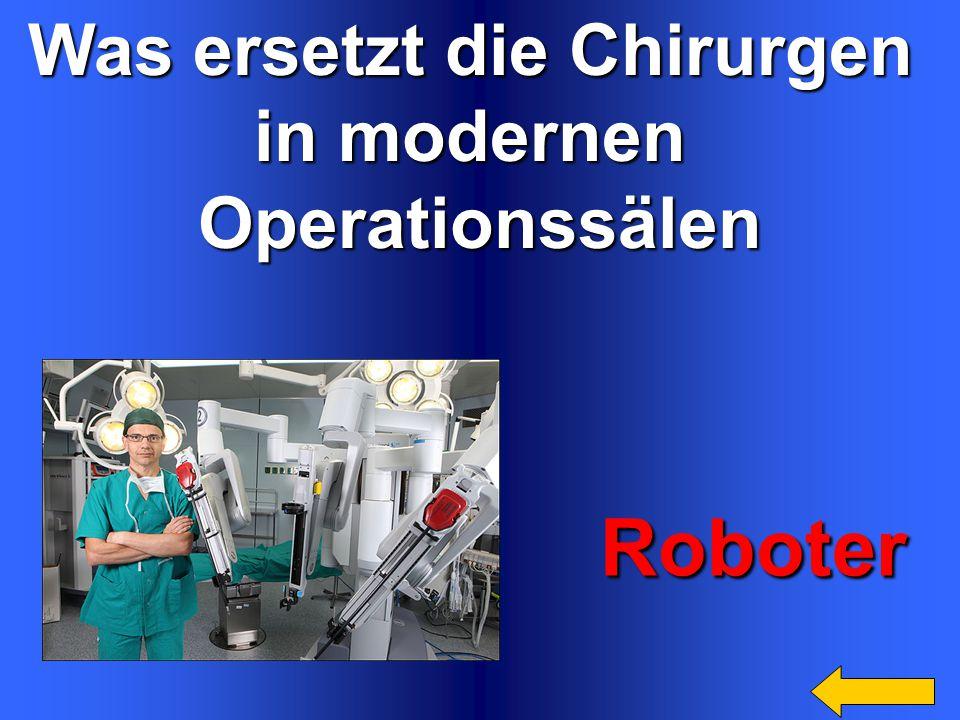 Was ersetzt die Chirurgen in modernen Operationssälen Roboter Roboter