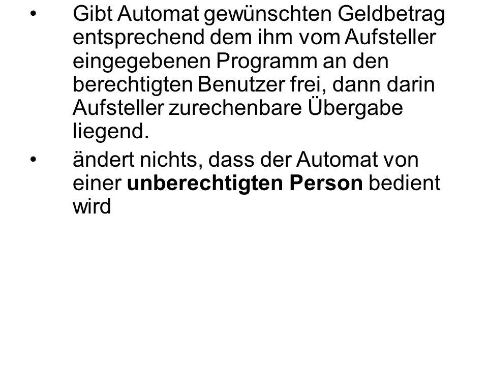 Gibt Automat gewünschten Geldbetrag entsprechend dem ihm vom Aufsteller eingegebenen Programm an den berechtigten Benutzer frei, dann darin Aufsteller