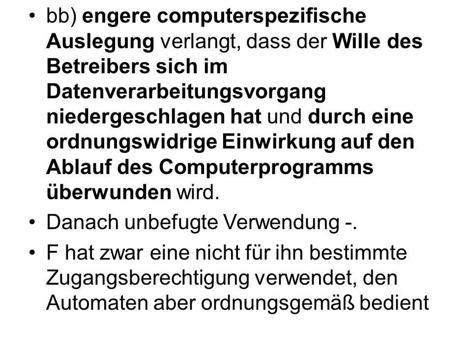 bb) engere computerspezifische Auslegung verlangt, dass der Wille des Betreibers sich im Datenverarbeitungsvorgang niedergeschlagen hat und durch eine