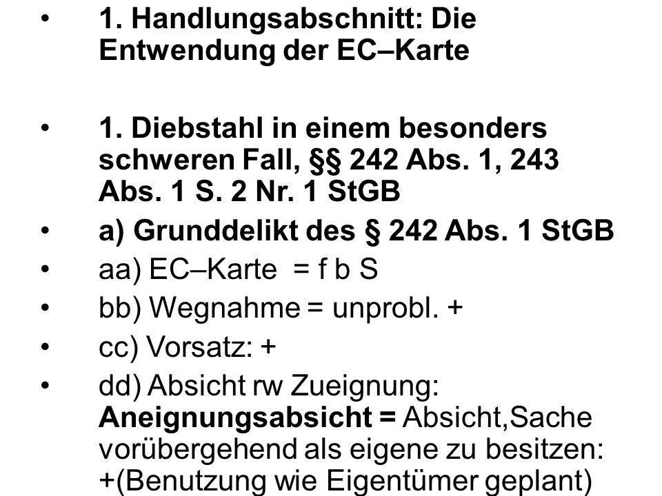 1. Handlungsabschnitt: Die Entwendung der EC–Karte 1. Diebstahl in einem besonders schweren Fall, §§ 242 Abs. 1, 243 Abs. 1 S. 2 Nr. 1 StGB a) Grundde