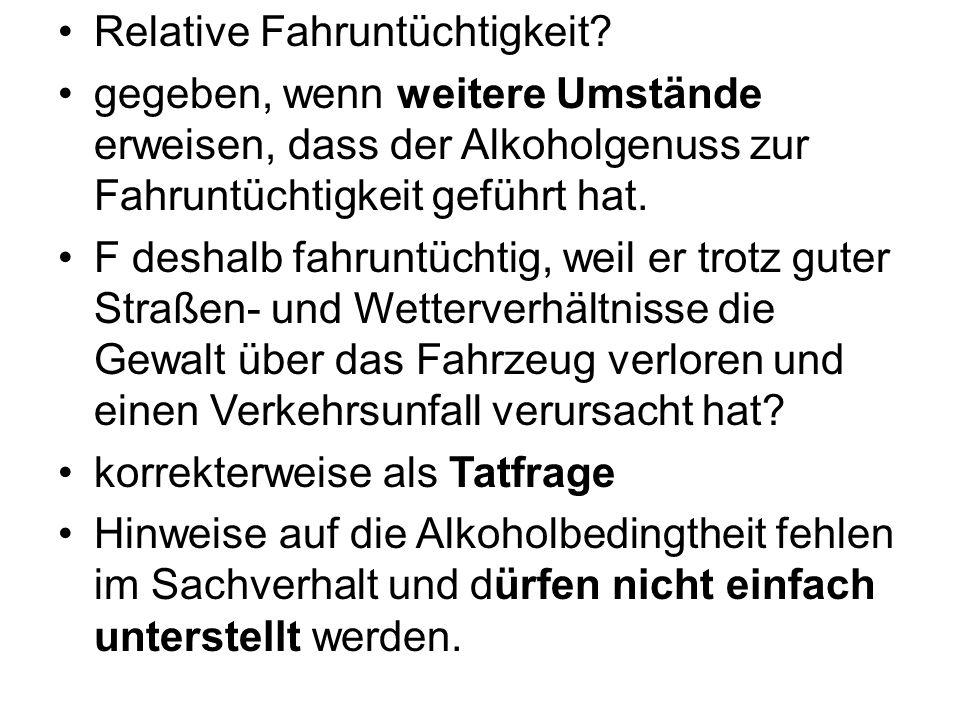 Relative Fahruntüchtigkeit? gegeben, wenn weitere Umstände erweisen, dass der Alkoholgenuss zur Fahruntüchtigkeit geführt hat. F deshalb fahruntüchtig