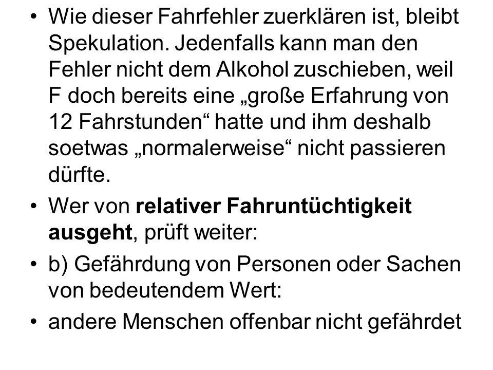 """Wie dieser Fahrfehler zuerklären ist, bleibt Spekulation. Jedenfalls kann man den Fehler nicht dem Alkohol zuschieben, weil F doch bereits eine """"große"""