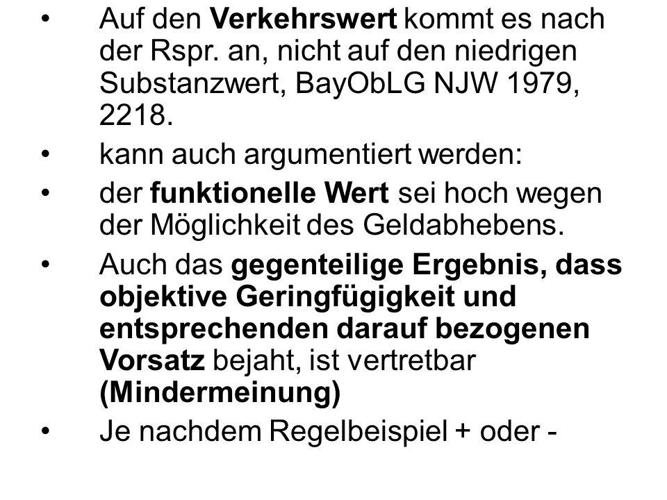 Auf den Verkehrswert kommt es nach der Rspr. an, nicht auf den niedrigen Substanzwert, BayObLG NJW 1979, 2218. kann auch argumentiert werden: der funk
