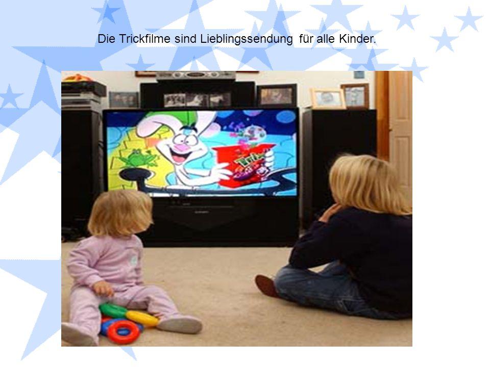 Die Trickfilme sind Lieblingssendung für alle Kinder.