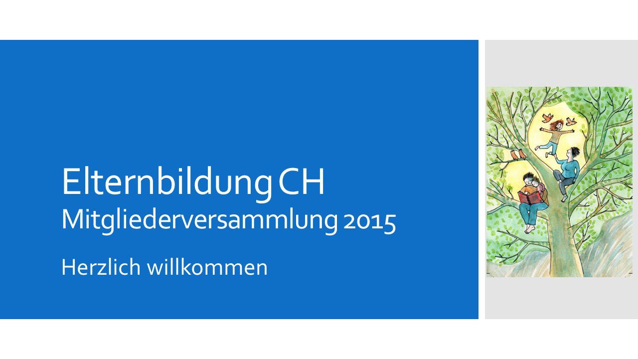 Elternbildung CH Mitgliederversammlung 2015 Herzlich willkommen