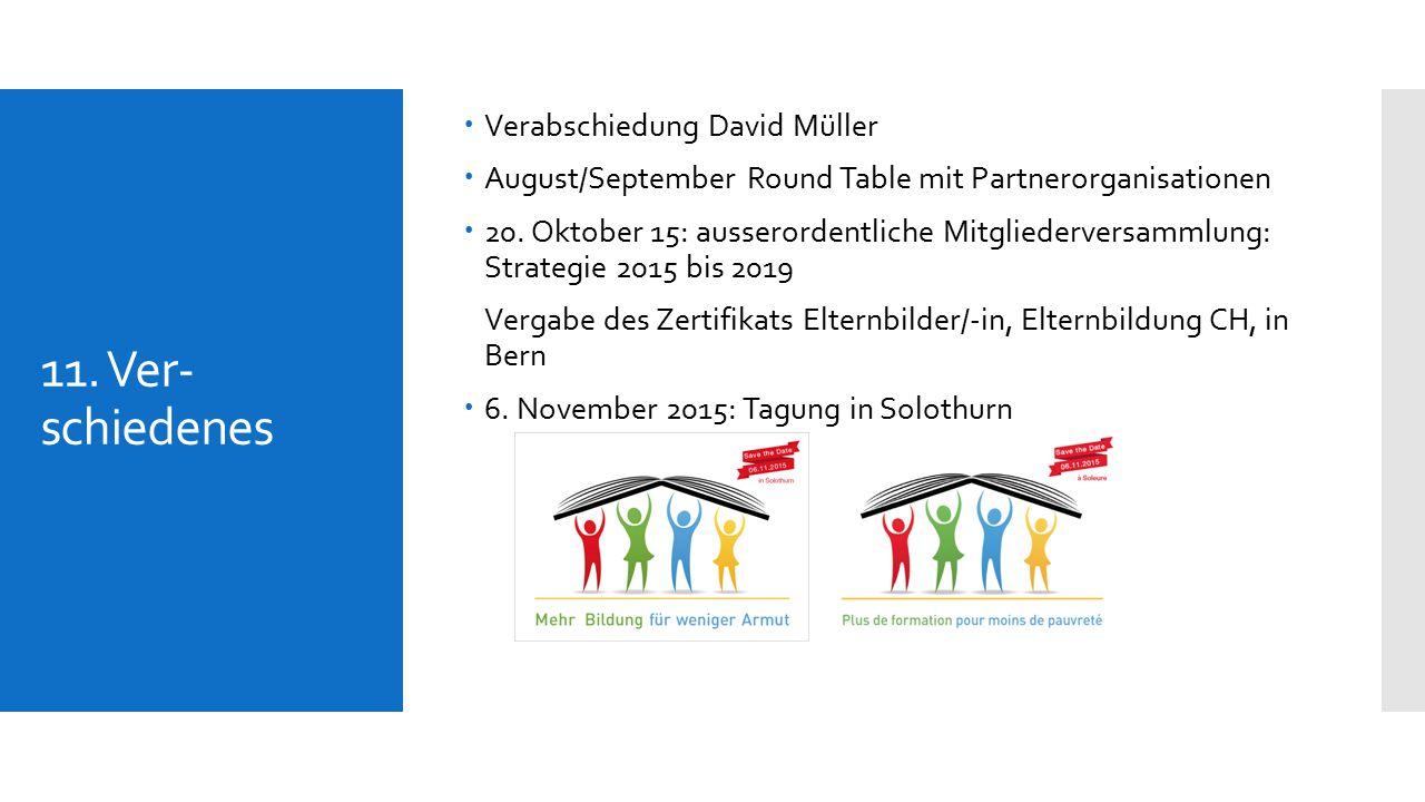 11. Ver- schiedenes  Verabschiedung David Müller  August/September Round Table mit Partnerorganisationen  20. Oktober 15: ausserordentliche Mitglie