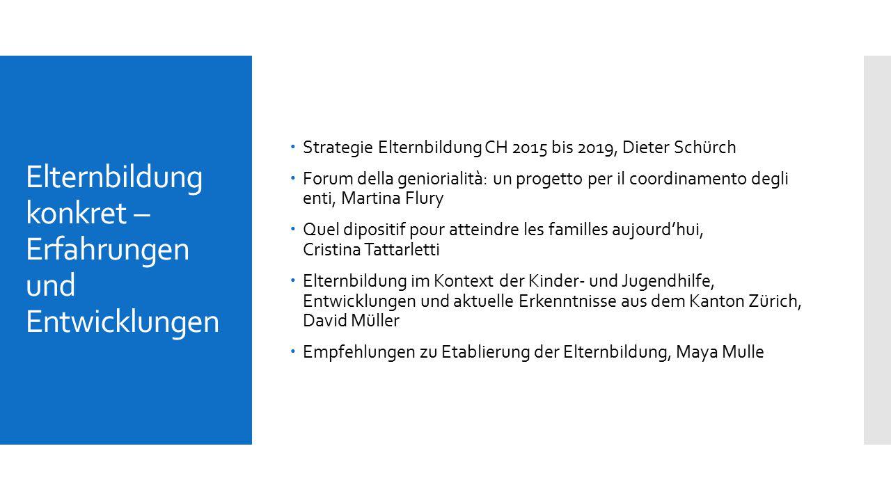 Elternbildung konkret – Erfahrungen und Entwicklungen  Strategie Elternbildung CH 2015 bis 2019, Dieter Schürch  Forum della geniorialità: un proget