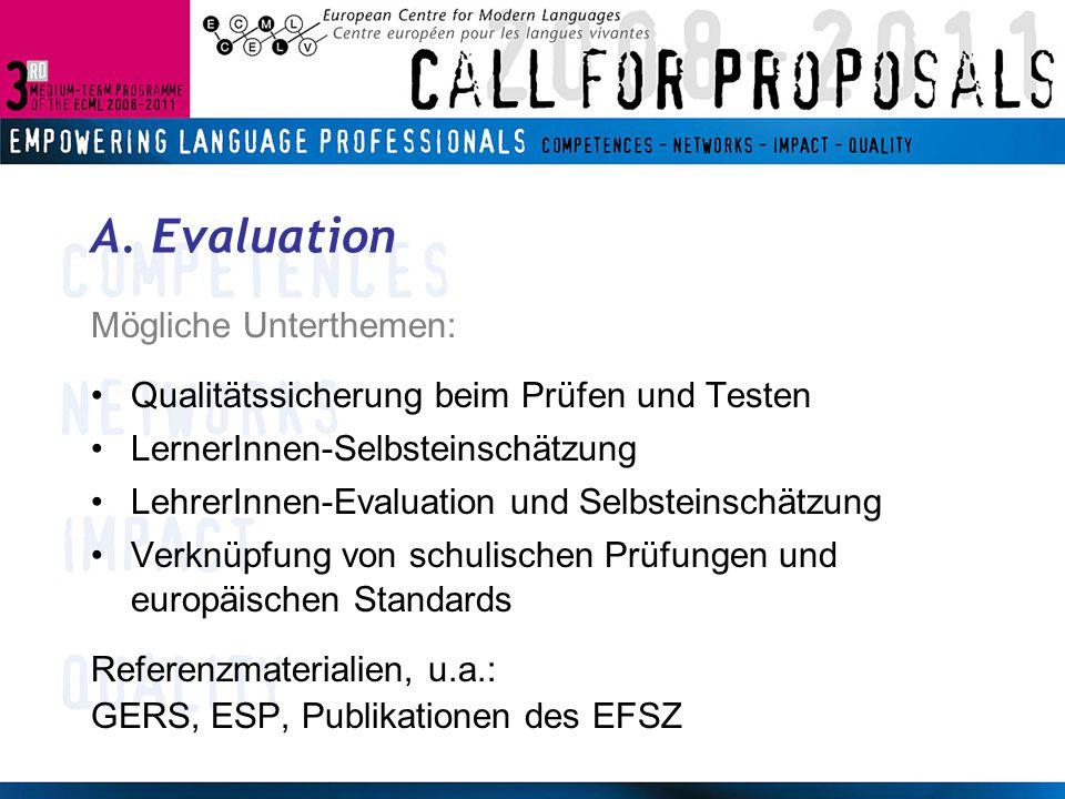 A. Evaluation Mögliche Unterthemen: Qualitätssicherung beim Prüfen und Testen LernerInnen-Selbsteinschätzung LehrerInnen-Evaluation und Selbsteinschät