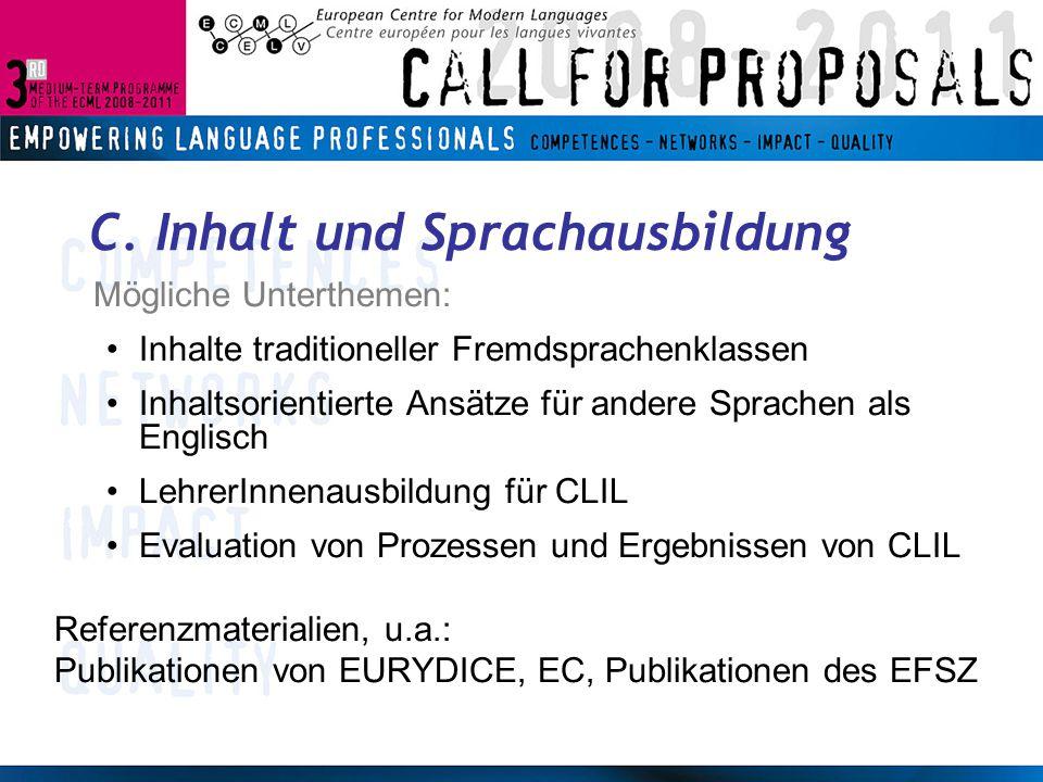 C. Inhalt und Sprachausbildung Mögliche Unterthemen: Inhalte traditioneller Fremdsprachenklassen Inhaltsorientierte Ansätze für andere Sprachen als En