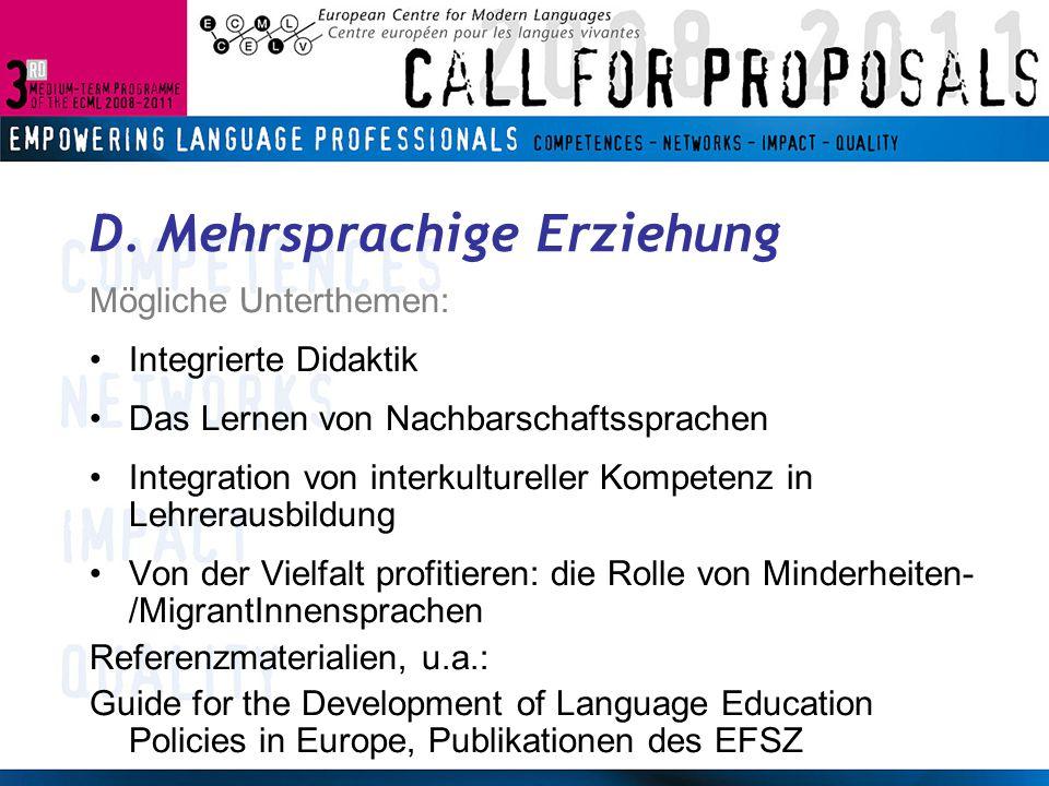 D. Mehrsprachige Erziehung Mögliche Unterthemen: Integrierte Didaktik Das Lernen von Nachbarschaftssprachen Integration von interkultureller Kompetenz
