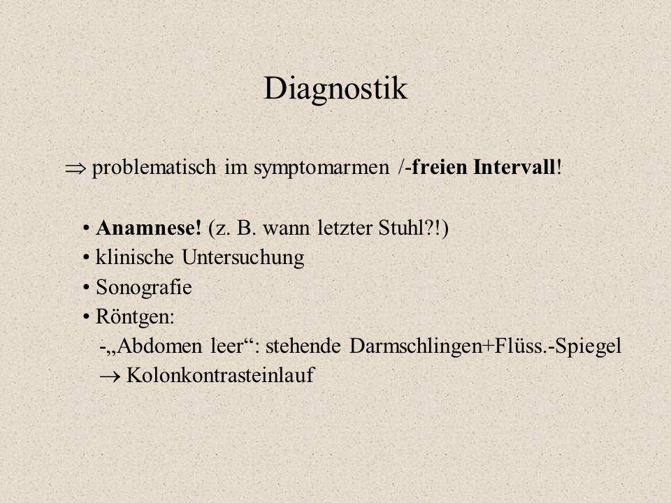 """Diagnostik  problematisch im symptomarmen /-freien Intervall! Anamnese! (z. B. wann letzter Stuhl?!) klinische Untersuchung Sonografie Röntgen: -""""Abd"""