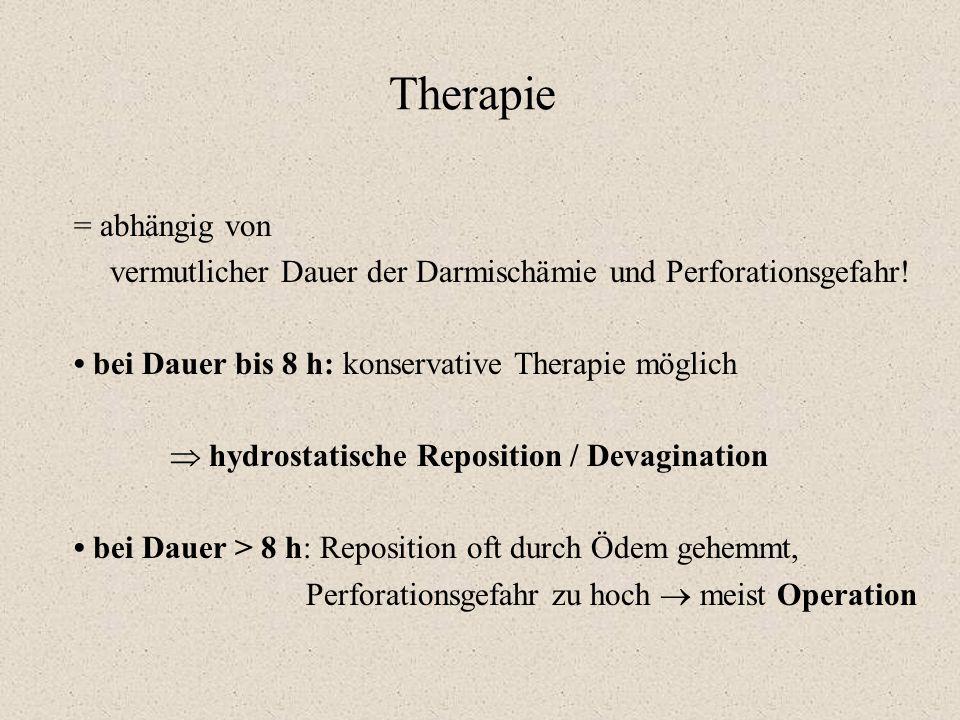 Therapie = abhängig von vermutlicher Dauer der Darmischämie und Perforationsgefahr! bei Dauer bis 8 h: konservative Therapie möglich  hydrostatische