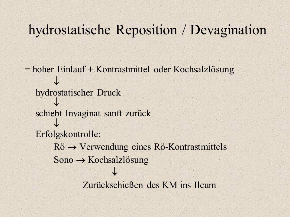 hydrostatische Reposition / Devagination = hoher Einlauf + Kontrastmittel oder Kochsalzlösung  hydrostatischer Druck  schiebt Invaginat sanft zurück