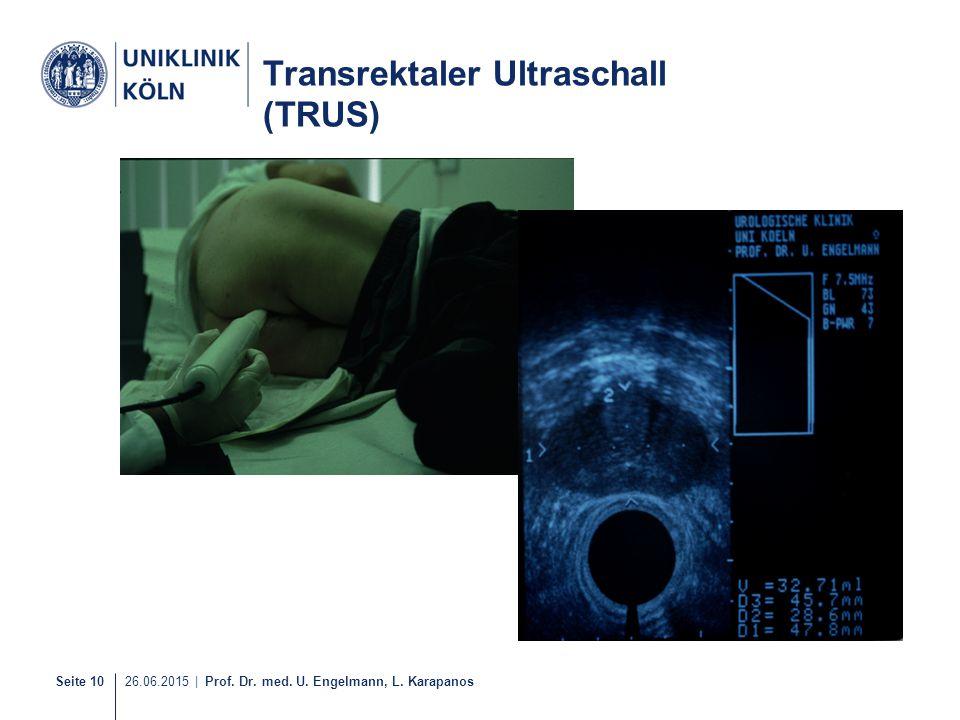 Seite 10 26.06.2015 | Prof. Dr. med. U. Engelmann, L. Karapanos 10-21 Transrektaler Ultraschall (TRUS)