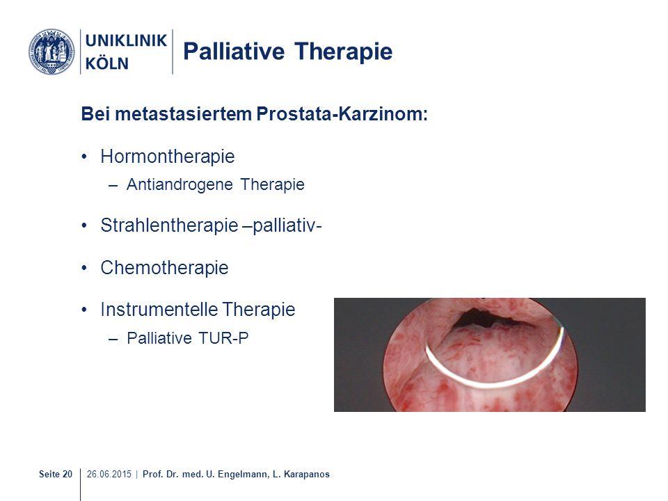 Seite 20 26.06.2015 | Prof. Dr. med. U. Engelmann, L. Karapanos Palliative Therapie Bei metastasiertem Prostata-Karzinom: Hormontherapie –Antiandrogen