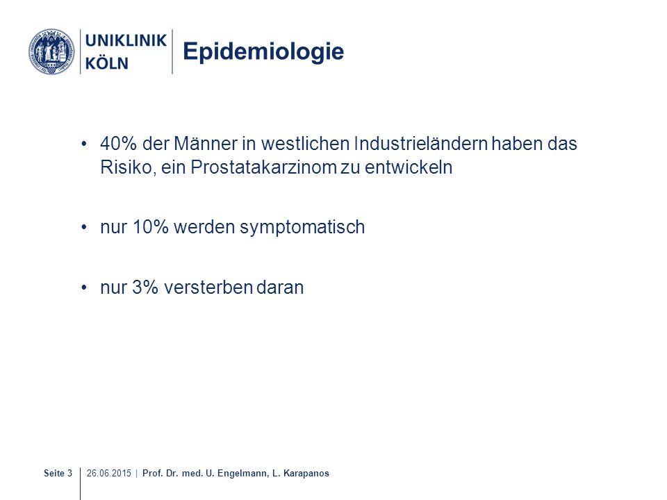 Seite 3 26.06.2015 | Prof. Dr. med. U. Engelmann, L. Karapanos Epidemiologie 40% der Männer in westlichen Industrieländern haben das Risiko, ein Prost