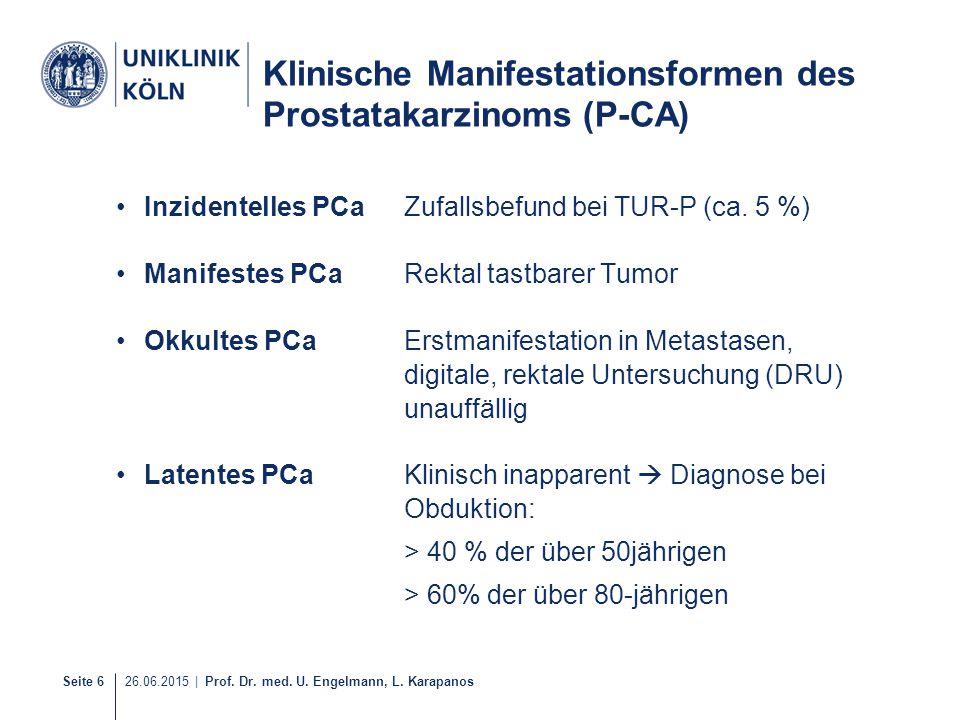 Seite 6 26.06.2015 | Prof. Dr. med. U. Engelmann, L. Karapanos Klinische Manifestationsformen des Prostatakarzinoms (P-CA) Inzidentelles PCaZufallsbef