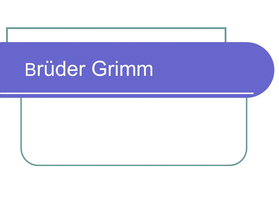 B rüder Grimm