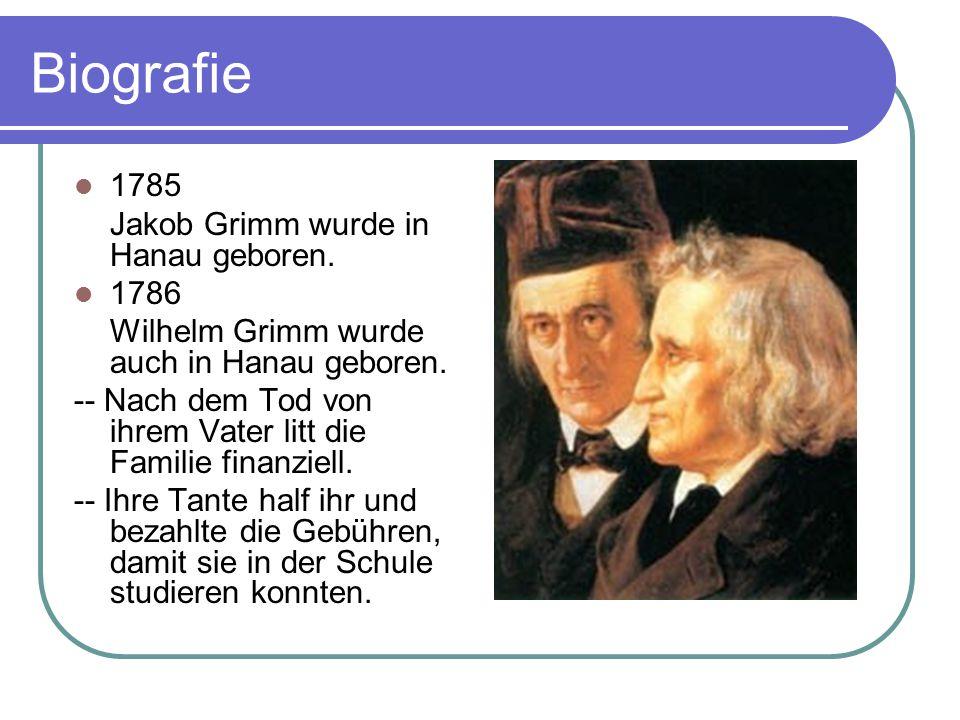 Biografie 1785 Jakob Grimm wurde in Hanau geboren. 1786 Wilhelm Grimm wurde auch in Hanau geboren. -- Nach dem Tod von ihrem Vater litt die Familie fi