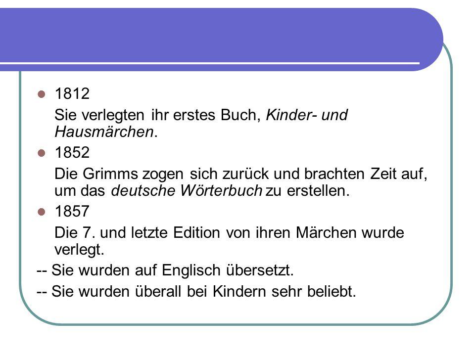 1812 Sie verlegten ihr erstes Buch, Kinder- und Hausmärchen. 1852 Die Grimms zogen sich zurück und brachten Zeit auf, um das deutsche Wörterbuch zu er