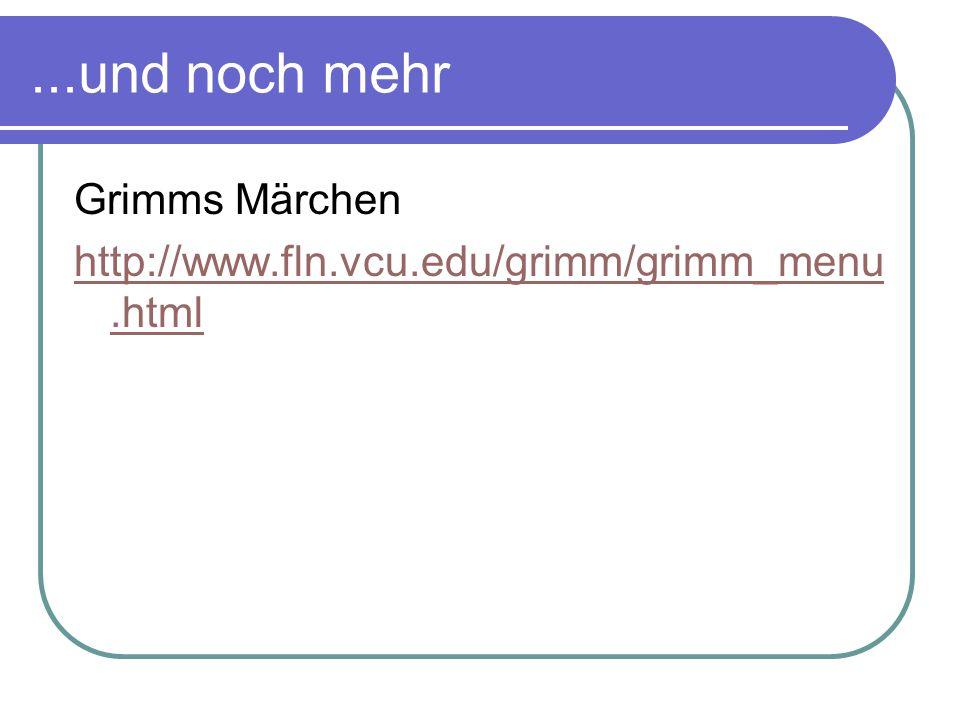 ...und noch mehr Grimms Märchen http://www.fln.vcu.edu/grimm/grimm_menu.html