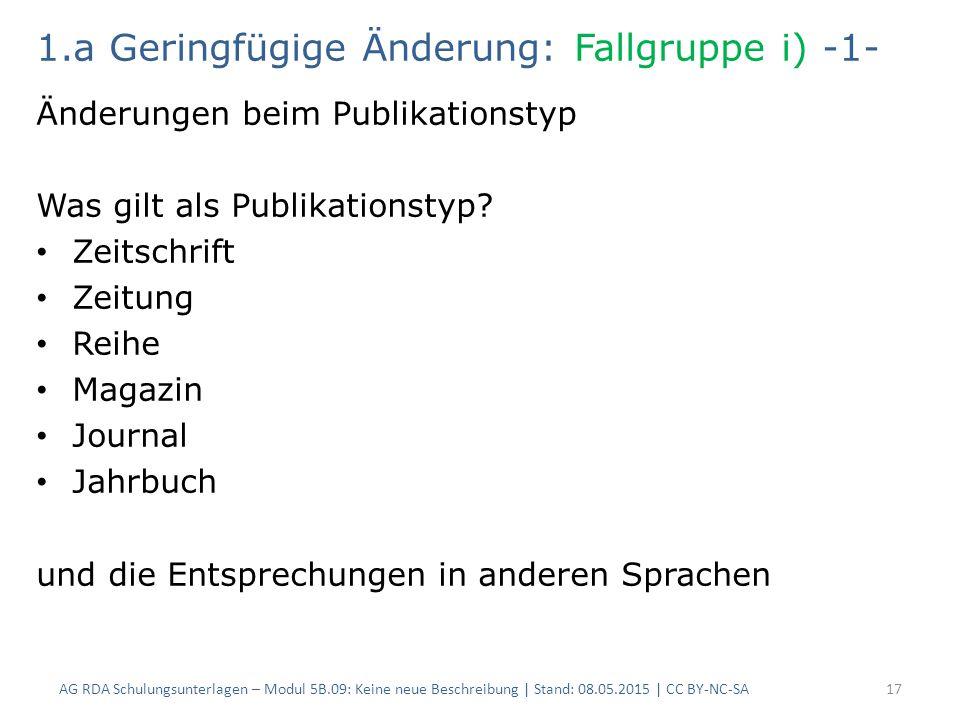 1.a Geringfügige Änderung: Fallgruppe i) -1- Änderungen beim Publikationstyp Was gilt als Publikationstyp.