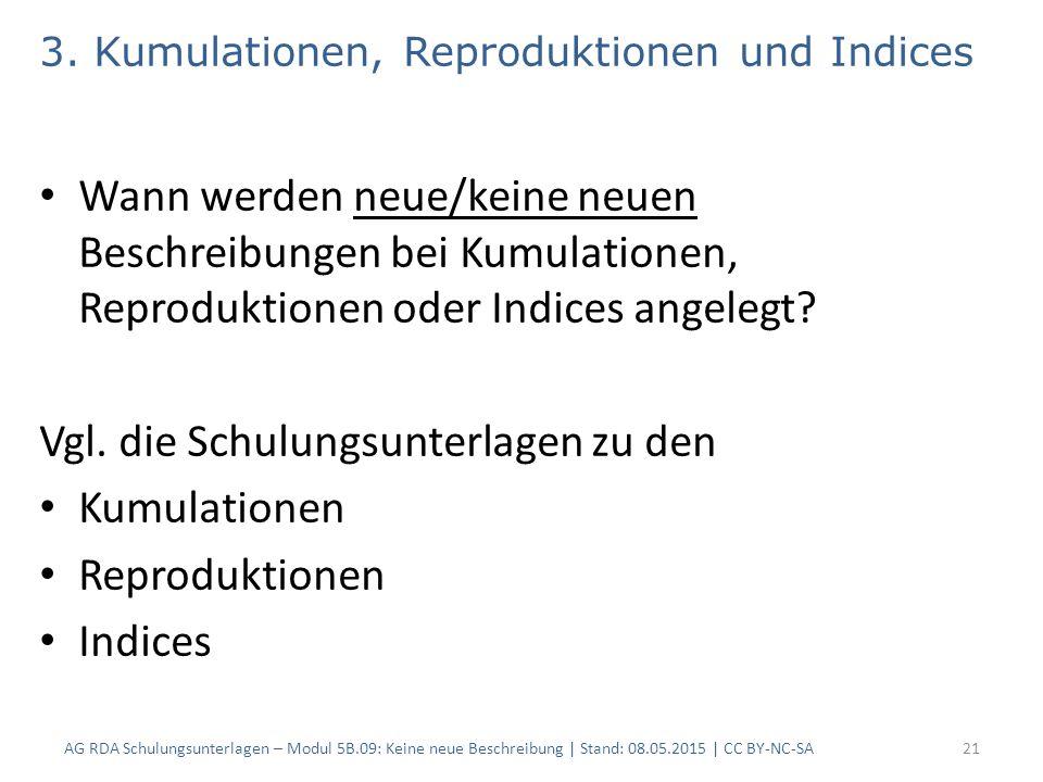 3. Kumulationen, Reproduktionen und Indices Wann werden neue/keine neuen Beschreibungen bei Kumulationen, Reproduktionen oder Indices angelegt? Vgl. d