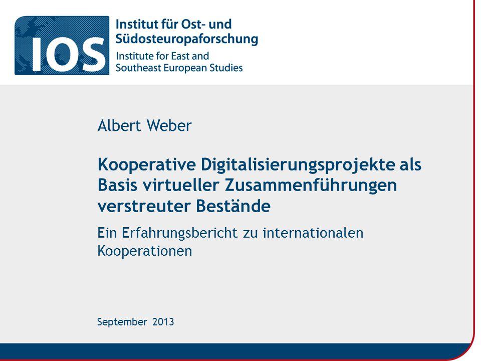 Bibliothek des Instituts für Ost- und Südosteuropaforschung Albert Weber  Kooperative Digitalisierungsprojekte – Ein Erfahrungsbericht 2  Forschungsbibliothek für geistes- und sozialwiss.