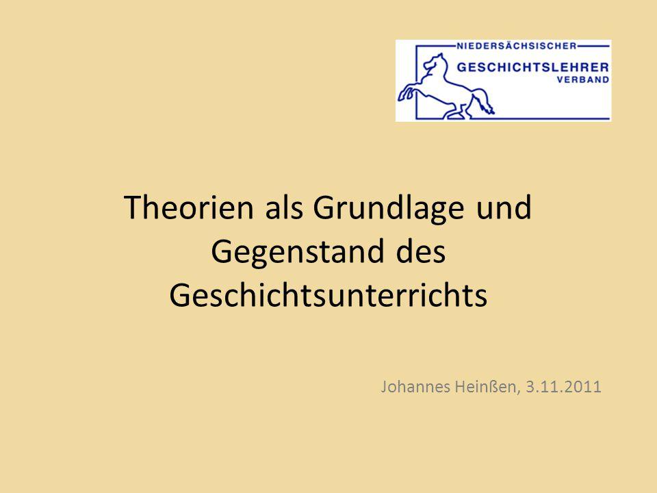 Theorien als Grundlage und Gegenstand des Geschichtsunterrichts Johannes Heinßen, 3.11.2011