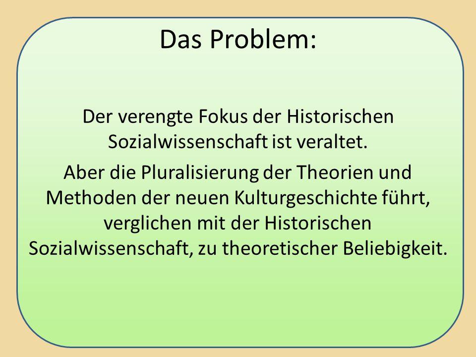 Das Problem: Der verengte Fokus der Historischen Sozialwissenschaft ist veraltet.