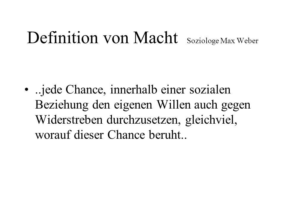 Definition von Macht Soziologe Max Weber..jede Chance, innerhalb einer sozialen Beziehung den eigenen Willen auch gegen Widerstreben durchzusetzen, gl