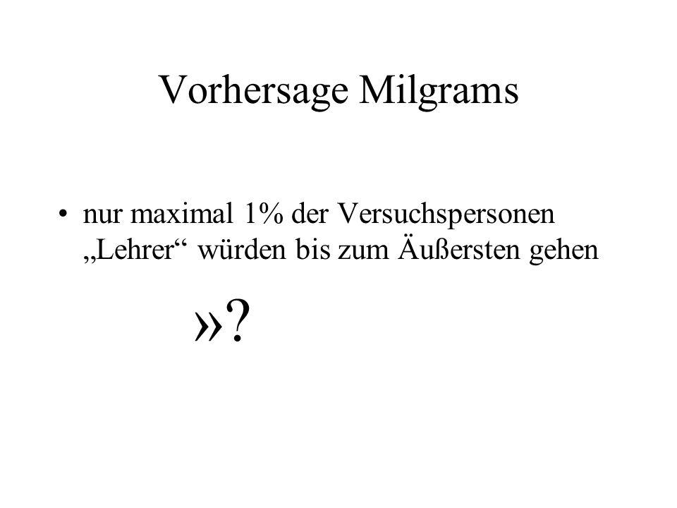 """Vorhersage Milgrams nur maximal 1% der Versuchspersonen """"Lehrer"""" würden bis zum Äußersten gehen »?"""