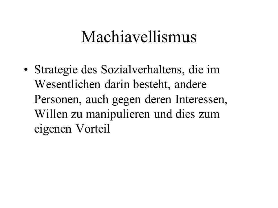 Machiavellismus Strategie des Sozialverhaltens, die im Wesentlichen darin besteht, andere Personen, auch gegen deren Interessen, Willen zu manipuliere
