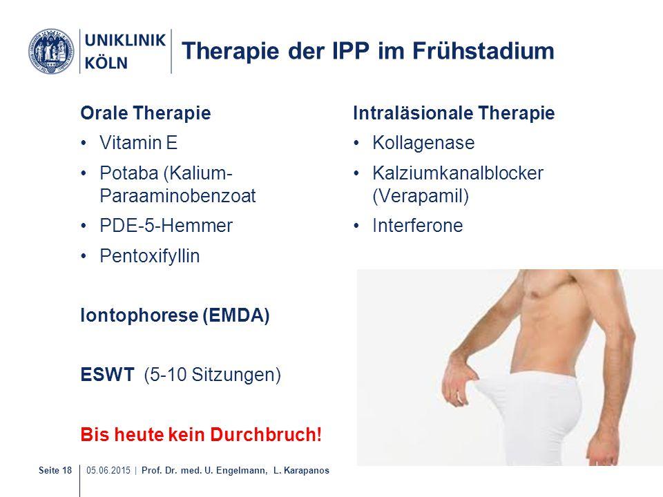 Seite 18 05.06.2015   Prof. Dr. med. U. Engelmann, L. Karapanos Therapie der IPP im Frühstadium Orale Therapie Vitamin E Potaba (Kalium- Paraaminobenz