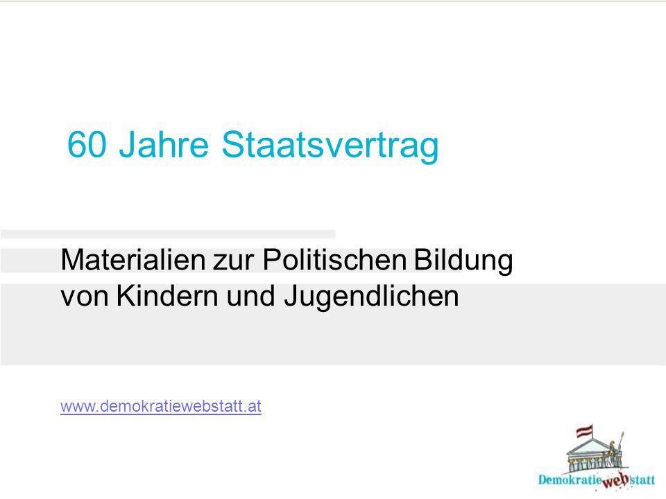 60 Jahre Staatsvertrag Materialien zur Politischen Bildung von Kindern und Jugendlichen www.demokratiewebstatt.at