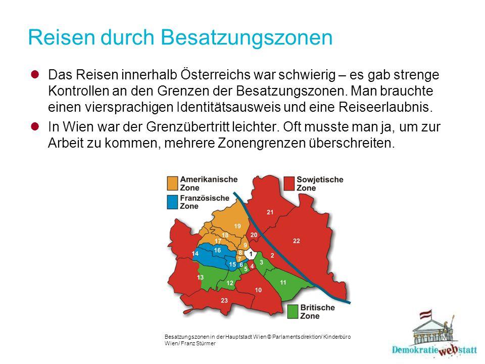 Reisen durch Besatzungszonen Das Reisen innerhalb Österreichs war schwierig – es gab strenge Kontrollen an den Grenzen der Besatzungszonen. Man brauch